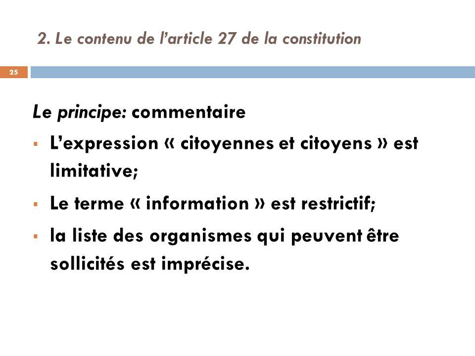 2. Le contenu de larticle 27 de la constitution Le principe: commentaire Lexpression « citoyennes et citoyens » est limitative; Le terme « information