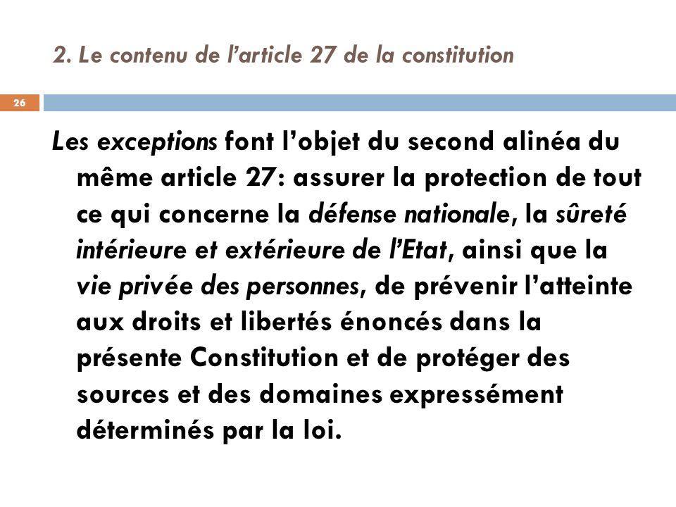 2. Le contenu de larticle 27 de la constitution Les exceptions font lobjet du second alinéa du même article 27: assurer la protection de tout ce qui c