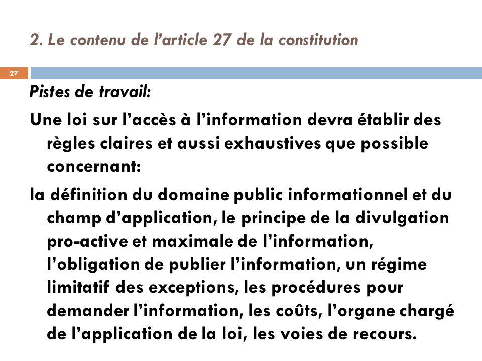 2. Le contenu de larticle 27 de la constitution Pistes de travail: Une loi sur laccès à linformation devra établir des règles claires et aussi exhaust