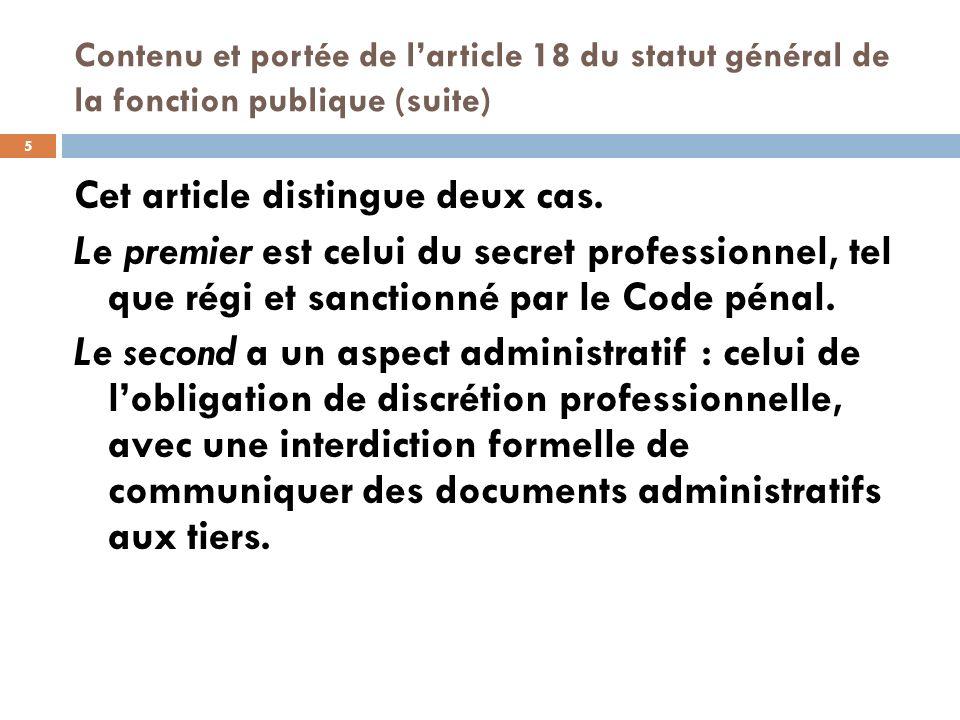 Contenu et portée de larticle 18 du statut général de la fonction publique (suite) Cet article distingue deux cas. Le premier est celui du secret prof