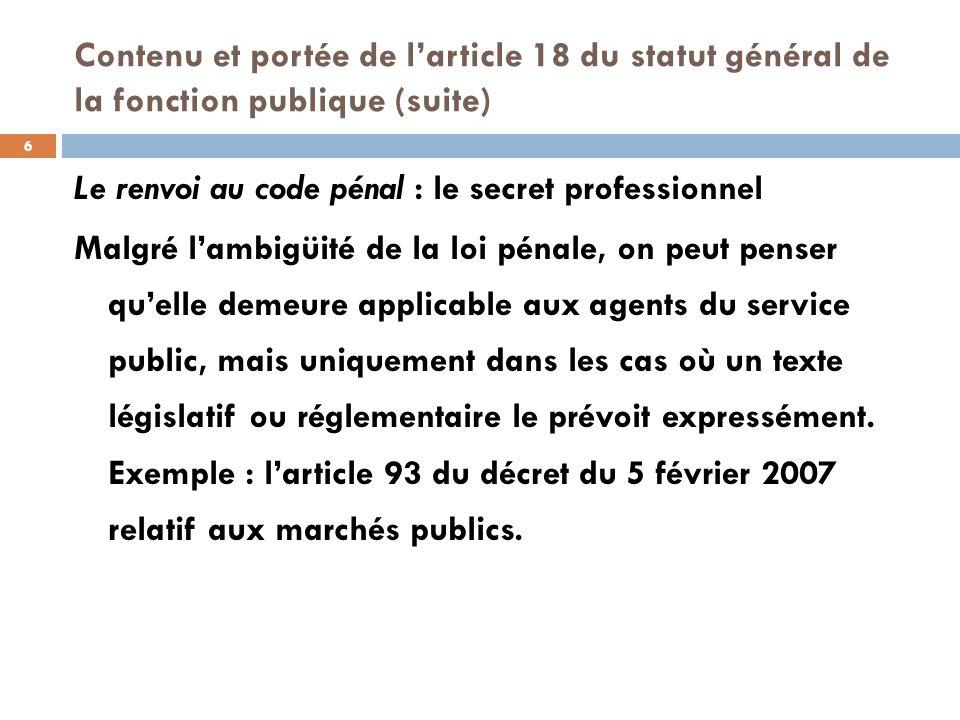 Contenu et portée de larticle 18 du statut général de la fonction publique (suite) Le renvoi au code pénal : le secret professionnel Malgré lambigüité