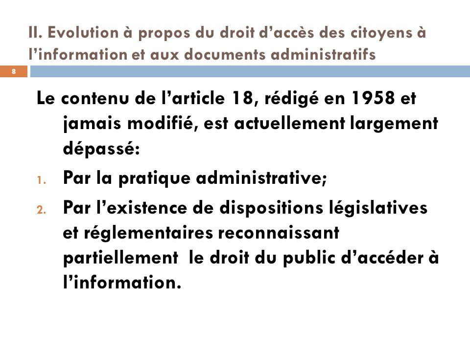 II. Evolution à propos du droit daccès des citoyens à linformation et aux documents administratifs Le contenu de larticle 18, rédigé en 1958 et jamais