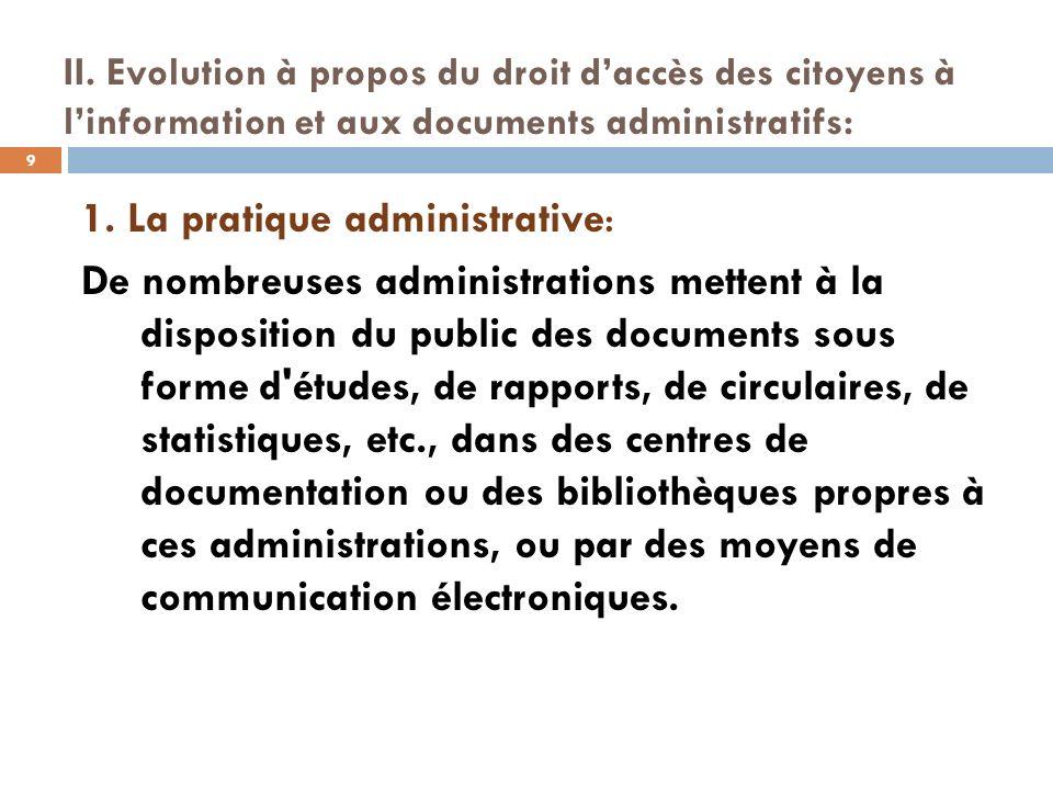 II. Evolution à propos du droit daccès des citoyens à linformation et aux documents administratifs: 1. La pratique administrative: De nombreuses admin