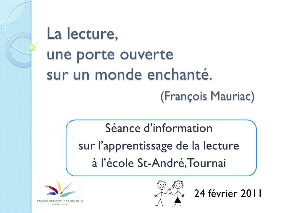 La lecture, une porte ouverte sur un monde enchanté. (François Mauriac) Séance dinformation sur lapprentissage de la lecture à lécole St-André, Tourna