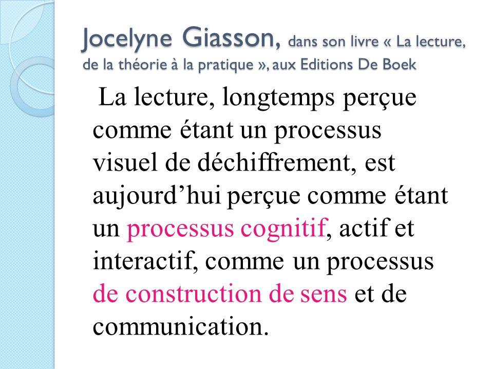 Jocelyne Giasson, dans son livre « La lecture, de la théorie à la pratique », aux Editions De Boek La lecture, longtemps perçue comme étant un process