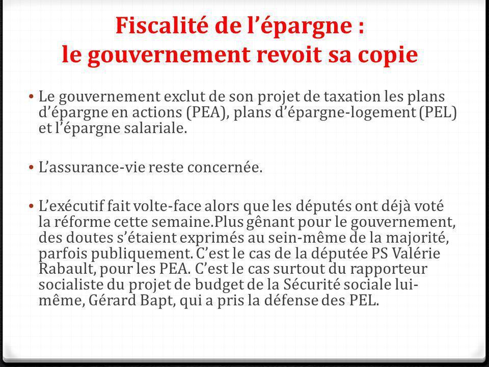Fiscalité de lépargne : le gouvernement revoit sa copie Le gouvernement exclut de son projet de taxation les plans dépargne en actions (PEA), plans dé