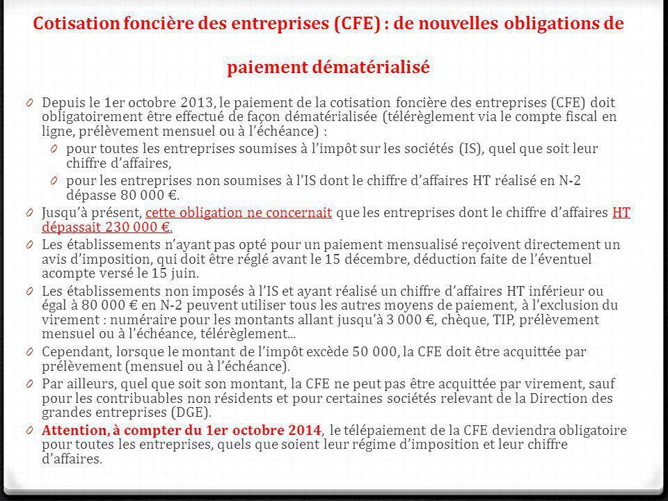 Cotisation foncière des entreprises (CFE) : de nouvelles obligations de paiement dématérialisé 0 Depuis le 1er octobre 2013, le paiement de la cotisat