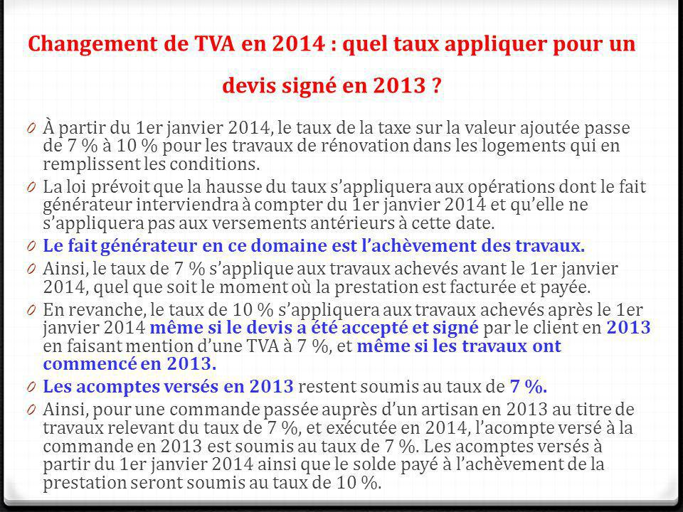 Changement de TVA en 2014 : quel taux appliquer pour un devis signé en 2013 ? 0 À partir du 1er janvier 2014, le taux de la taxe sur la valeur ajoutée
