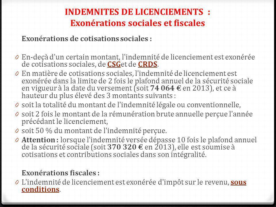 INDEMNITES DE LICENCIEMENTS : Exonérations sociales et fiscales Exonérations de cotisations sociales : 0 En-deçà d'un certain montant, l'indemnité de