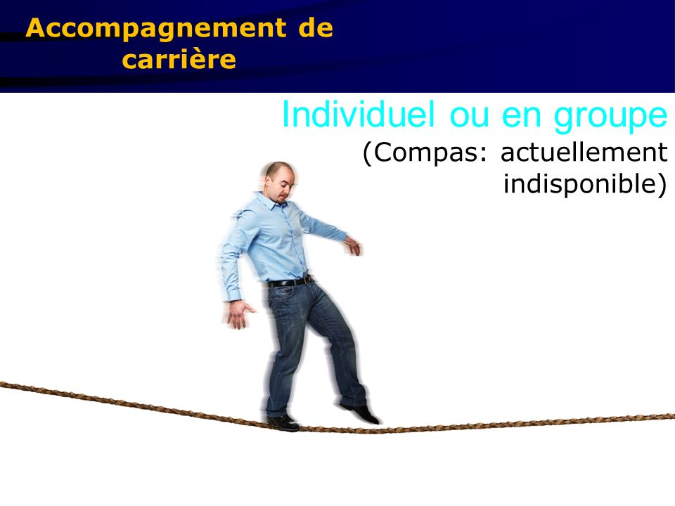 Accompagnement de carrière Individuel ou en groupe (Compas: actuellement indisponible)
