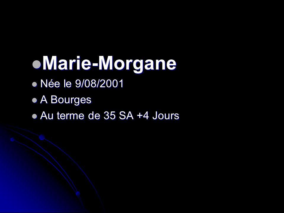 Marie-Morgane Marie-Morgane Née le 9/08/2001 Née le 9/08/2001 A Bourges A Bourges Au terme de 35 SA +4 Jours Au terme de 35 SA +4 Jours