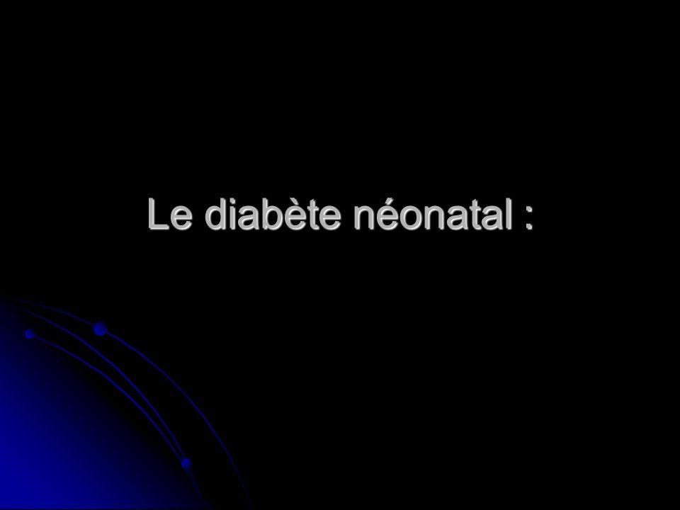 Le diabète néonatal :