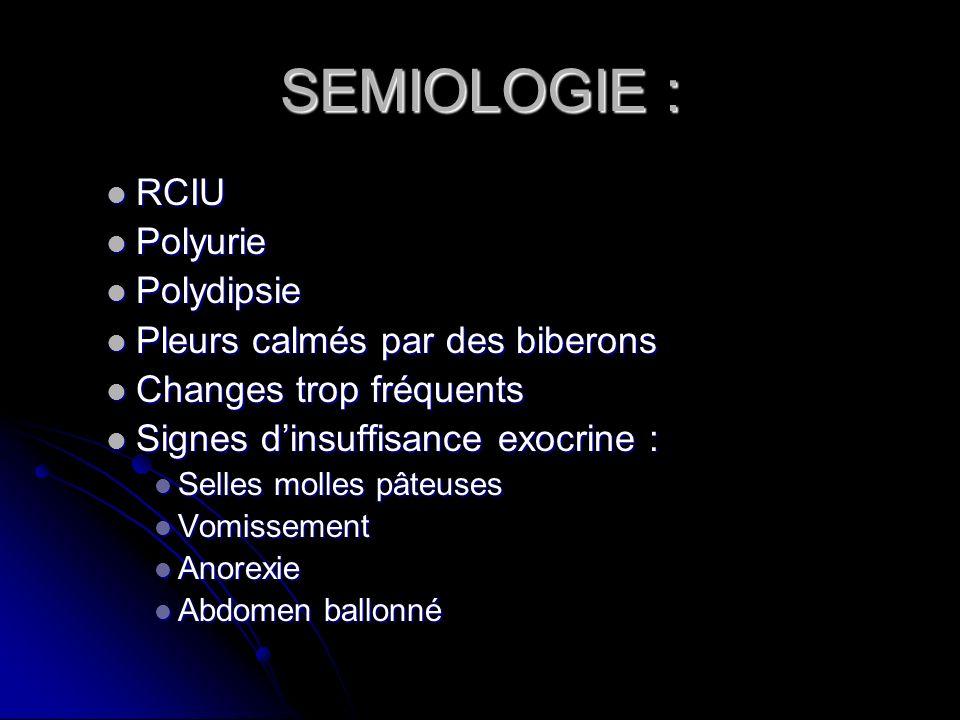 SEMIOLOGIE : RCIU RCIU Polyurie Polyurie Polydipsie Polydipsie Pleurs calmés par des biberons Pleurs calmés par des biberons Changes trop fréquents Ch