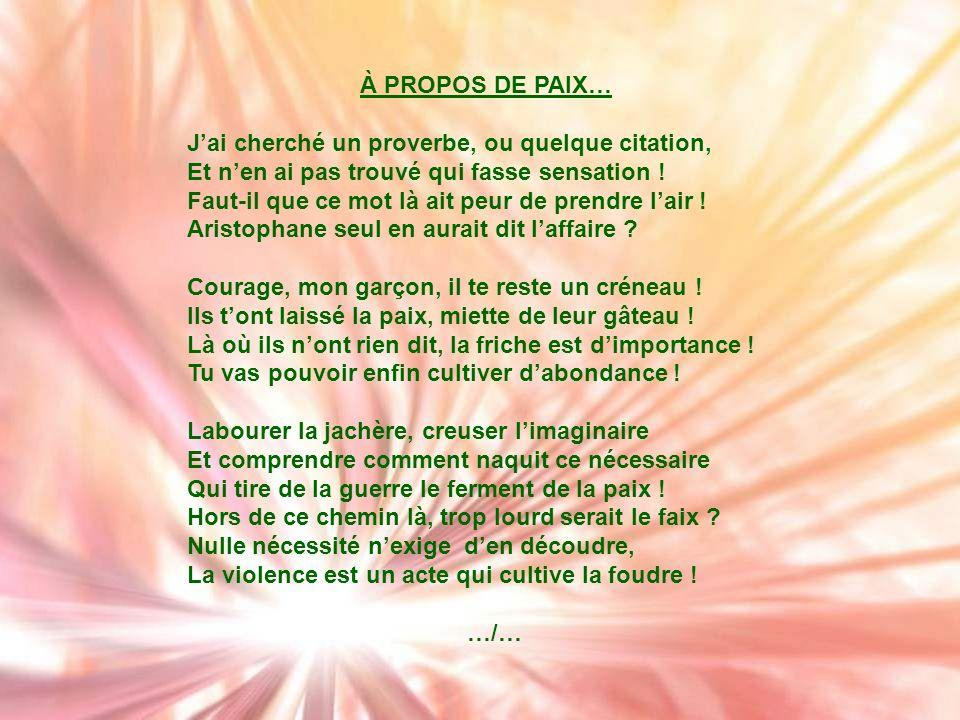 À PROPOS DE PAIX… Jai cherché un proverbe, ou quelque citation, Et nen ai pas trouvé qui fasse sensation .