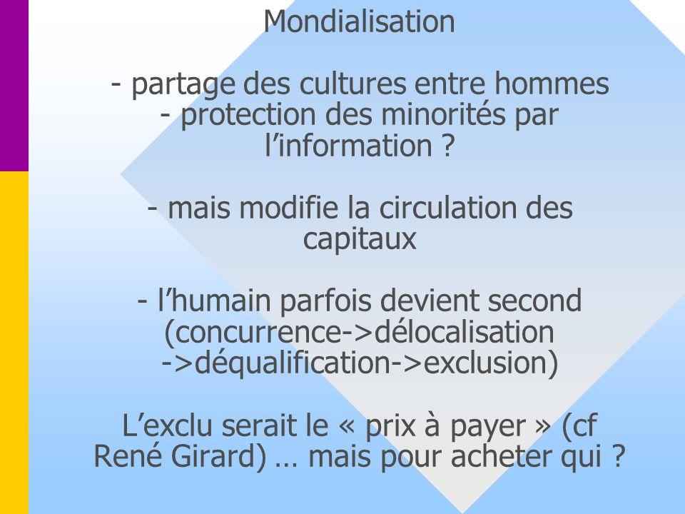Mondialisation - partage des cultures entre hommes - protection des minorités par linformation .