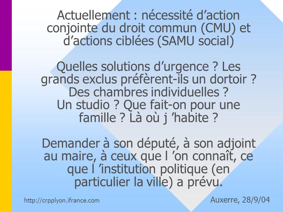 Actuellement : nécessité daction conjointe du droit commun (CMU) et dactions ciblées (SAMU social) Quelles solutions durgence .