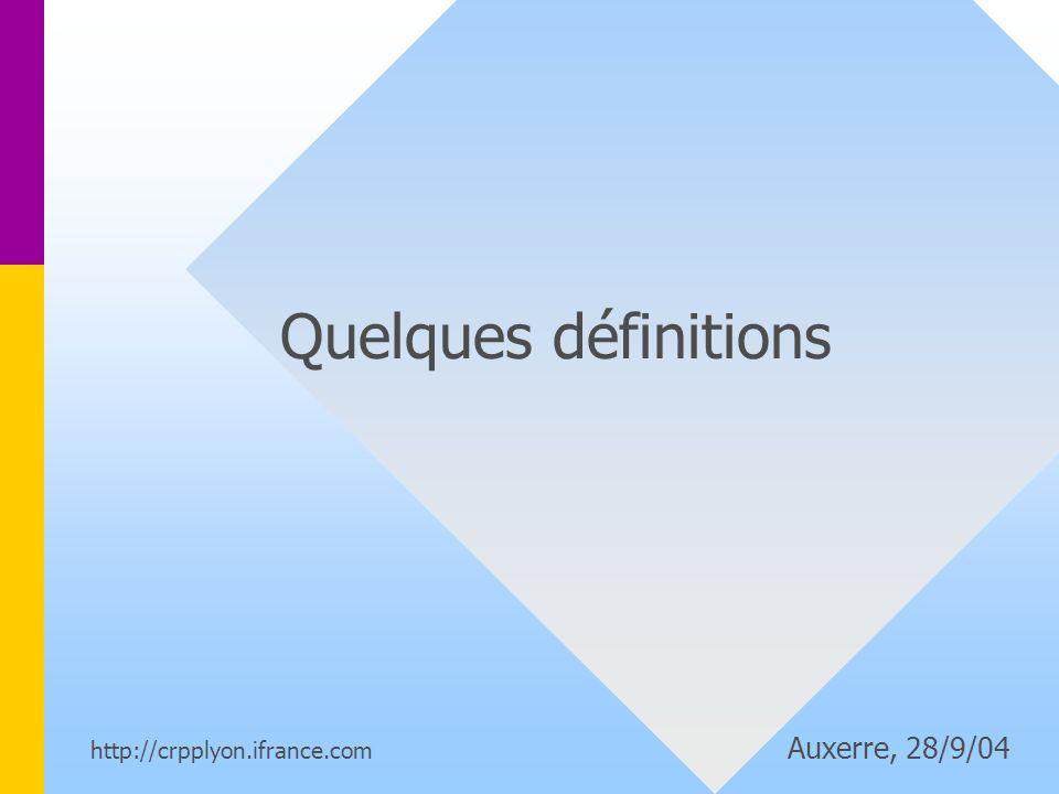 Quelques définitions http://crpplyon.ifrance.com Auxerre, 28/9/04