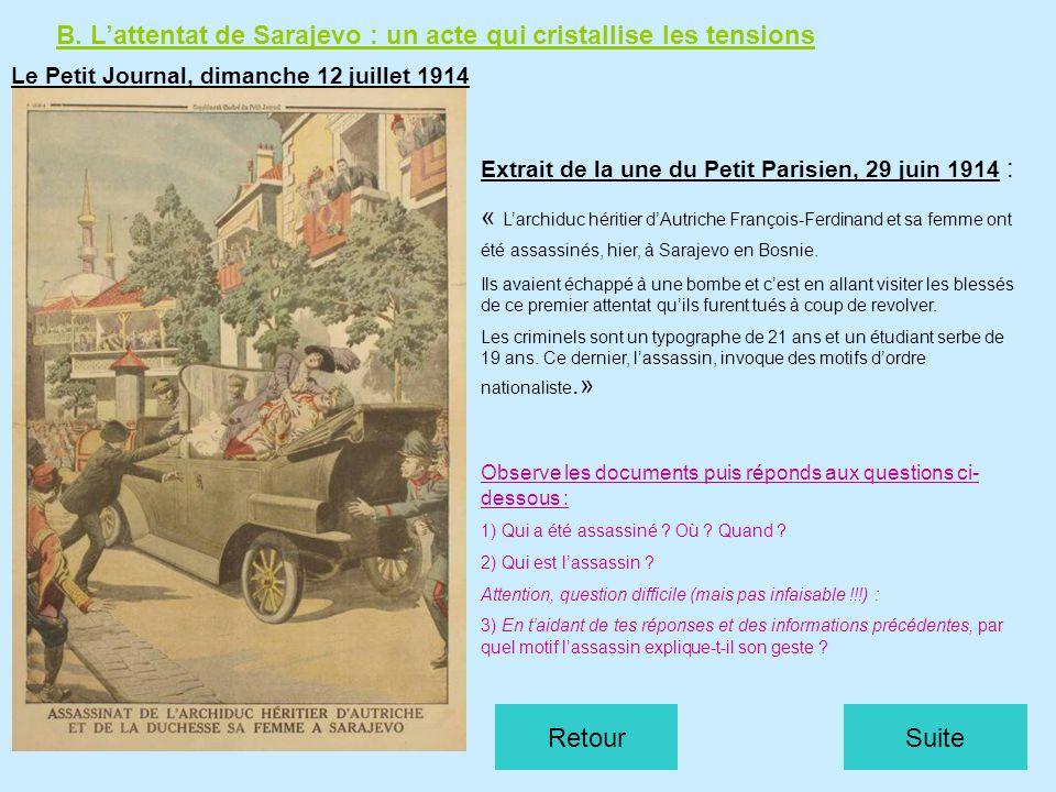 B. Lattentat de Sarajevo : un acte qui cristallise les tensions Le Petit Journal, dimanche 12 juillet 1914 Extrait de la une du Petit Parisien, 29 jui