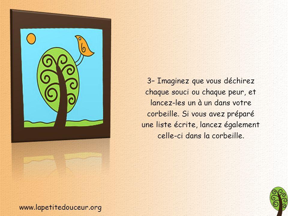 www.lapetitedouceur.org 1– Commencez par dresser la liste mentale ou écrite de tous vos soucis, grands ou petits, sensés ou absurdes.