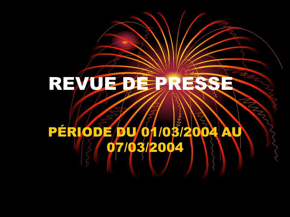 REVUE DE PRESSE PÉRIODE DU 01/03/2004 AU 07/03/2004
