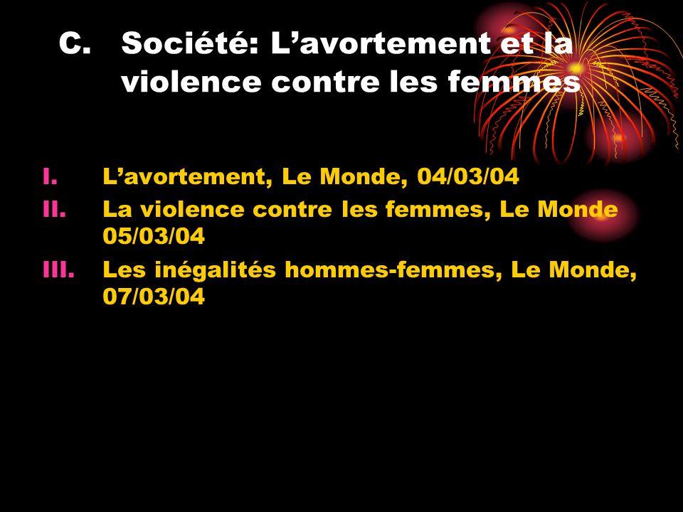 C.Société: Lavortement et la violence contre les femmes I.Lavortement, Le Monde, 04/03/04 II.La violence contre les femmes, Le Monde 05/03/04 III.Les inégalités hommes-femmes, Le Monde, 07/03/04