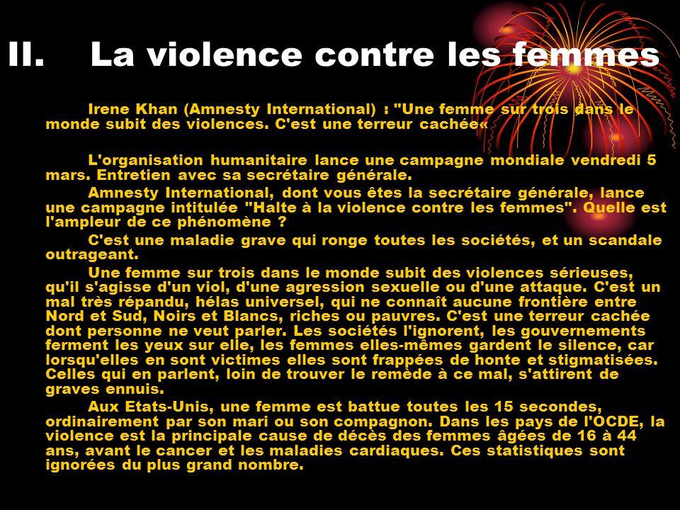 II.La violence contre les femmes Irene Khan (Amnesty International) : Une femme sur trois dans le monde subit des violences.