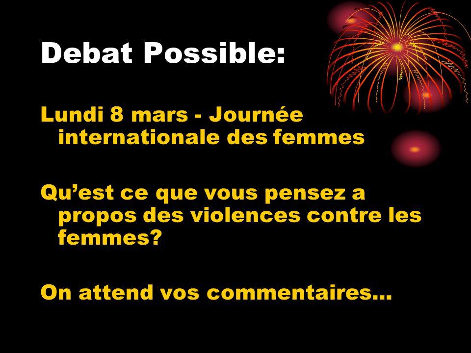 Debat Possible: Lundi 8 mars - Journée internationale des femmes Quest ce que vous pensez a propos des violences contre les femmes.