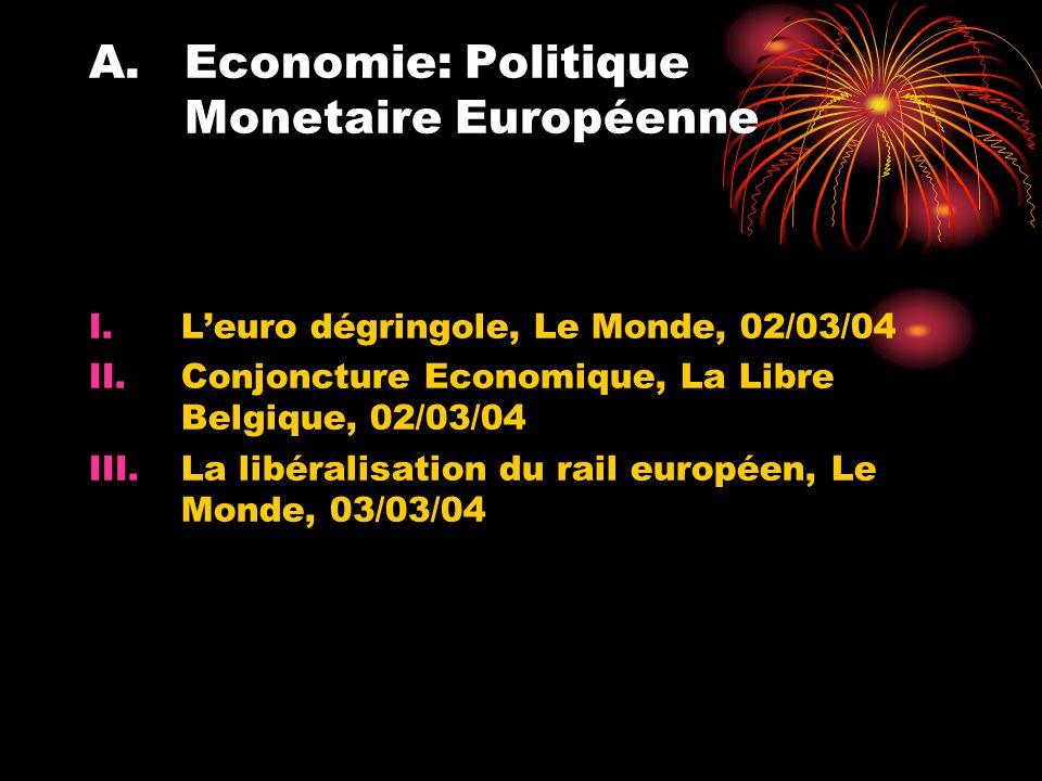 A.Economie: Politique Monetaire Européenne I.Leuro dégringole, Le Monde, 02/03/04 II.Conjoncture Economique, La Libre Belgique, 02/03/04 III.La libéralisation du rail européen, Le Monde, 03/03/04