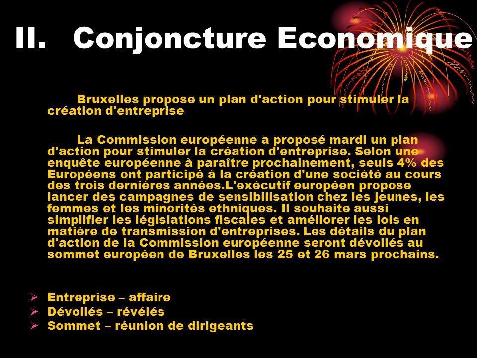II.Conjoncture Economique Bruxelles propose un plan d action pour stimuler la création d entreprise La Commission européenne a proposé mardi un plan d action pour stimuler la création d entreprise.