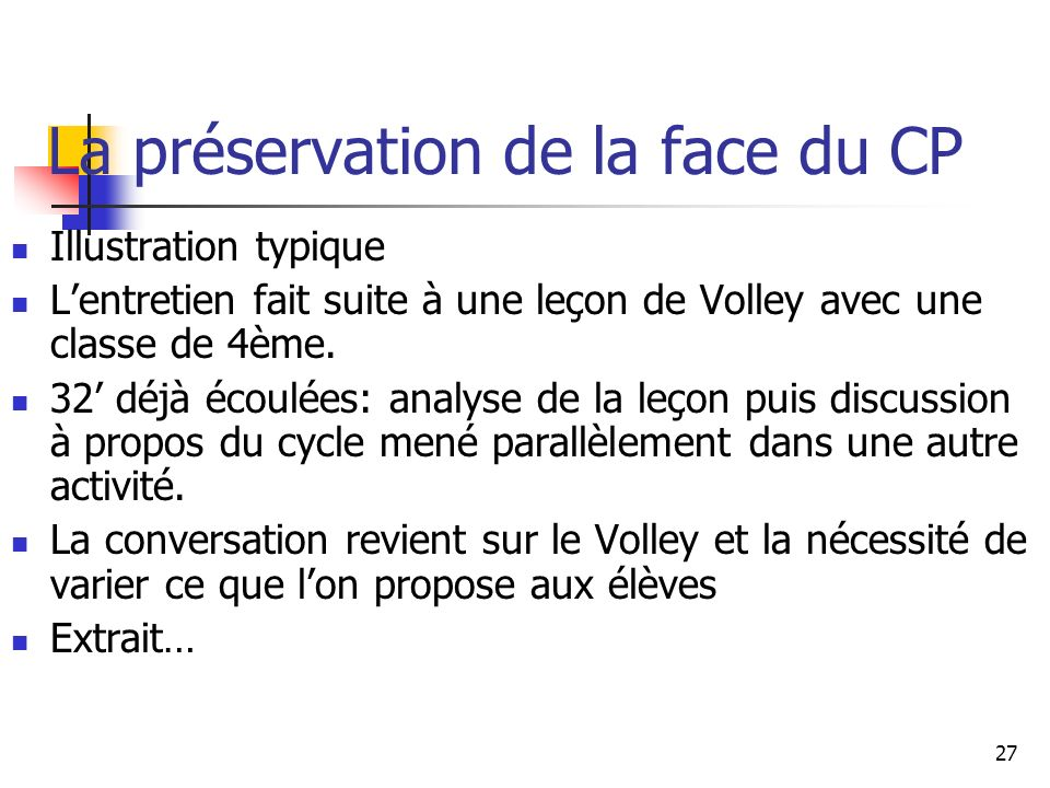 27 La préservation de la face du CP Illustration typique Lentretien fait suite à une leçon de Volley avec une classe de 4ème.