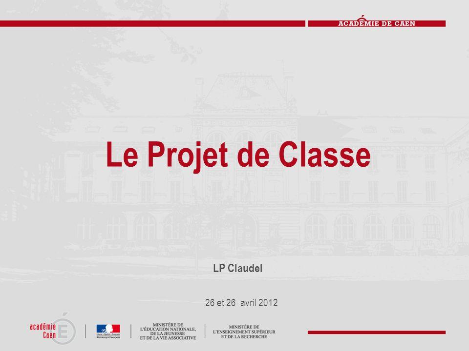 Le Projet de Classe LP Claudel 26 et 26 avril 2012