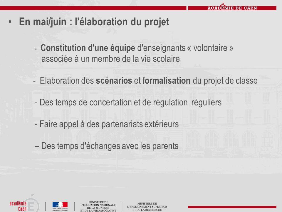 En mai/juin : lélaboration du projet - Constitution d'une équipe d'enseignants « volontaire » associée à un membre de la vie scolaire - Elaboration de