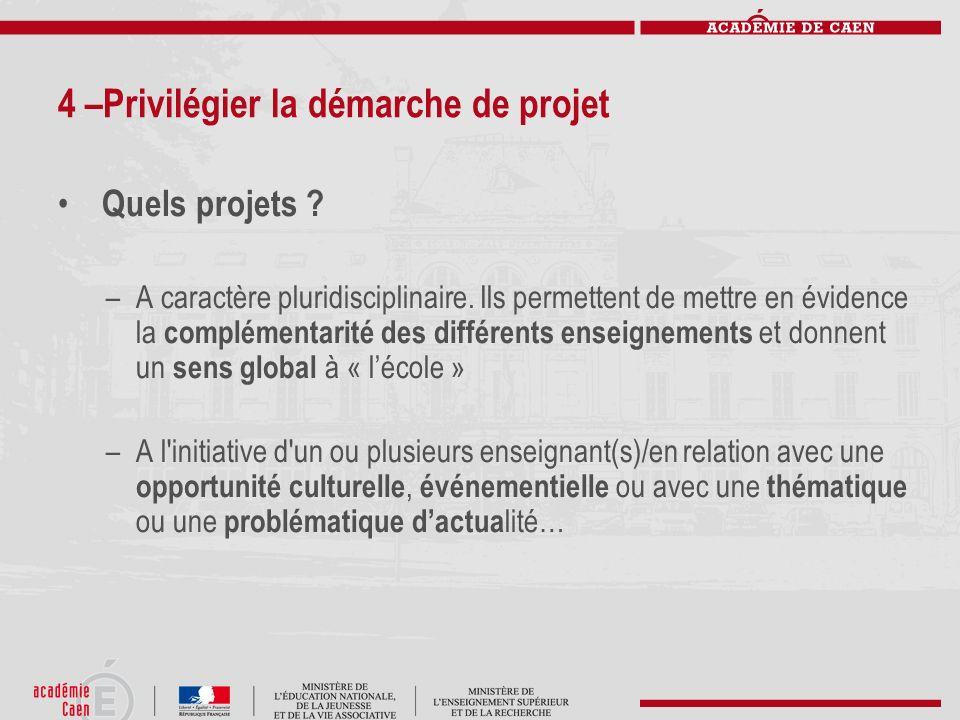 4 –Privilégier la démarche de projet Quels projets ? –A caractère pluridisciplinaire. Ils permettent de mettre en évidence la complémentarité des diff