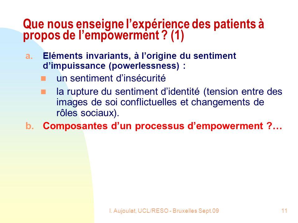 I. Aujoulat, UCL/RESO - Bruxelles Sept.0911 Que nous enseigne lexpérience des patients à propos de lempowerment ? (1) a.Eléments invariants, à lorigin