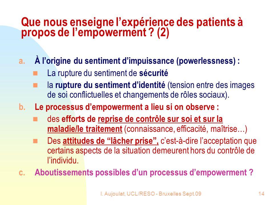 I. Aujoulat, UCL/RESO - Bruxelles Sept.0914 Que nous enseigne lexpérience des patients à propos de lempowerment ? (2) a.À lorigine du sentiment dimpui