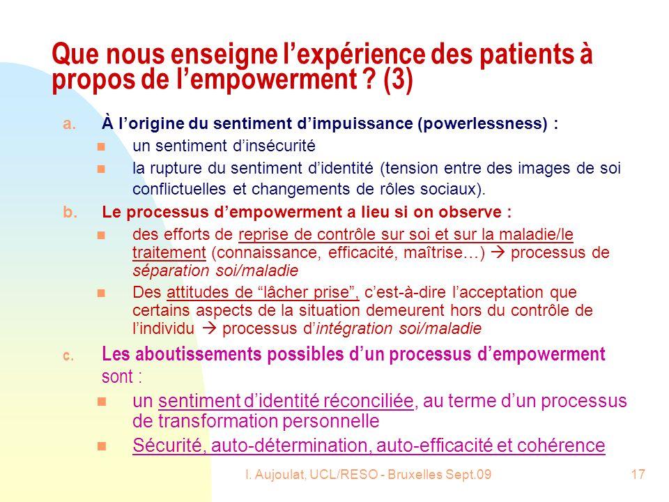 I. Aujoulat, UCL/RESO - Bruxelles Sept.0917 Que nous enseigne lexpérience des patients à propos de lempowerment ? (3) a.À lorigine du sentiment dimpui