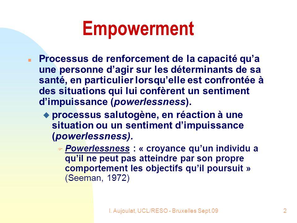 I. Aujoulat, UCL/RESO - Bruxelles Sept.092 Empowerment n Processus de renforcement de la capacité qua une personne dagir sur les déterminants de sa sa