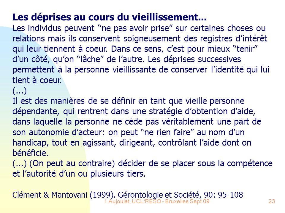 I. Aujoulat, UCL/RESO - Bruxelles Sept.0923 Les déprises au cours du vieillissement... Les individus peuvent ne pas avoir prise sur certaines choses o