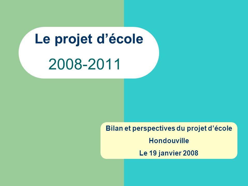 2008-2011 Le projet décole Bilan et perspectives du projet décole Hondouville Le 19 janvier 2008