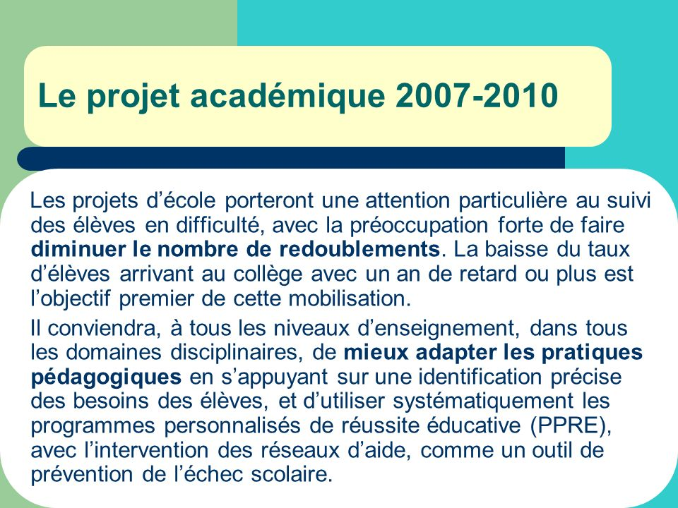 Les projets décole porteront une attention particulière au suivi des élèves en difficulté, avec la préoccupation forte de faire diminuer le nombre de redoublements.