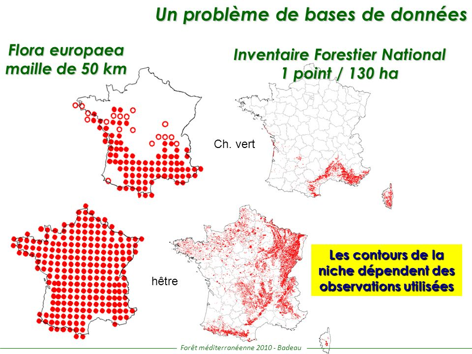 Ch. vert Un problème de bases de données Un problème de bases de données Flora europaea maille de 50 km hêtre Inventaire Forestier National 1 point /