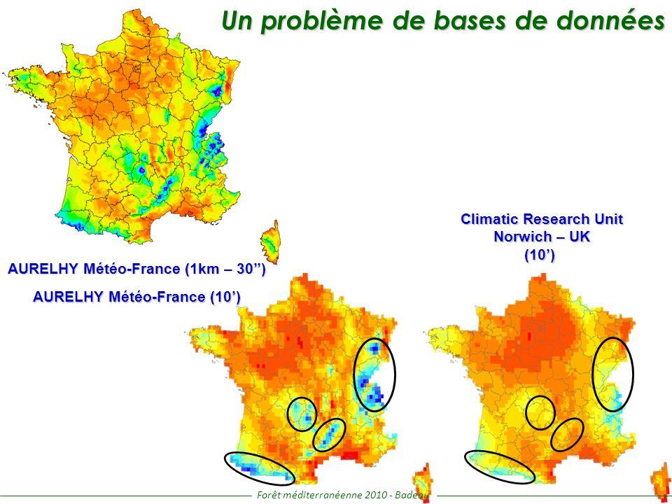 AURELHY Météo-France (1km – 30) Climatic Research Unit Norwich – UK (10) Un problème de bases de données Un problème de bases de données AURELHY Météo-France (10) Forêt méditerranéenne 2010 - Badeau