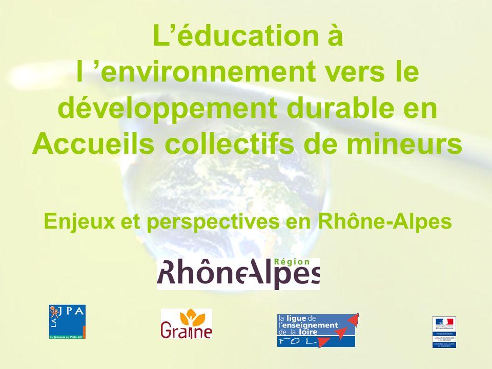 Léducation à l environnement vers le développement durable en Accueils collectifs de mineurs Enjeux et perspectives en Rhône-Alpes