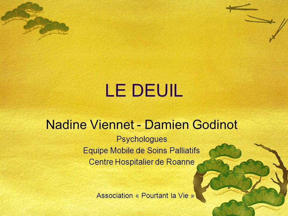 LE DEUIL Nadine Viennet - Damien Godinot Psychologues Equipe Mobile de Soins Palliatifs Centre Hospitalier de Roanne Association « Pourtant la Vie »
