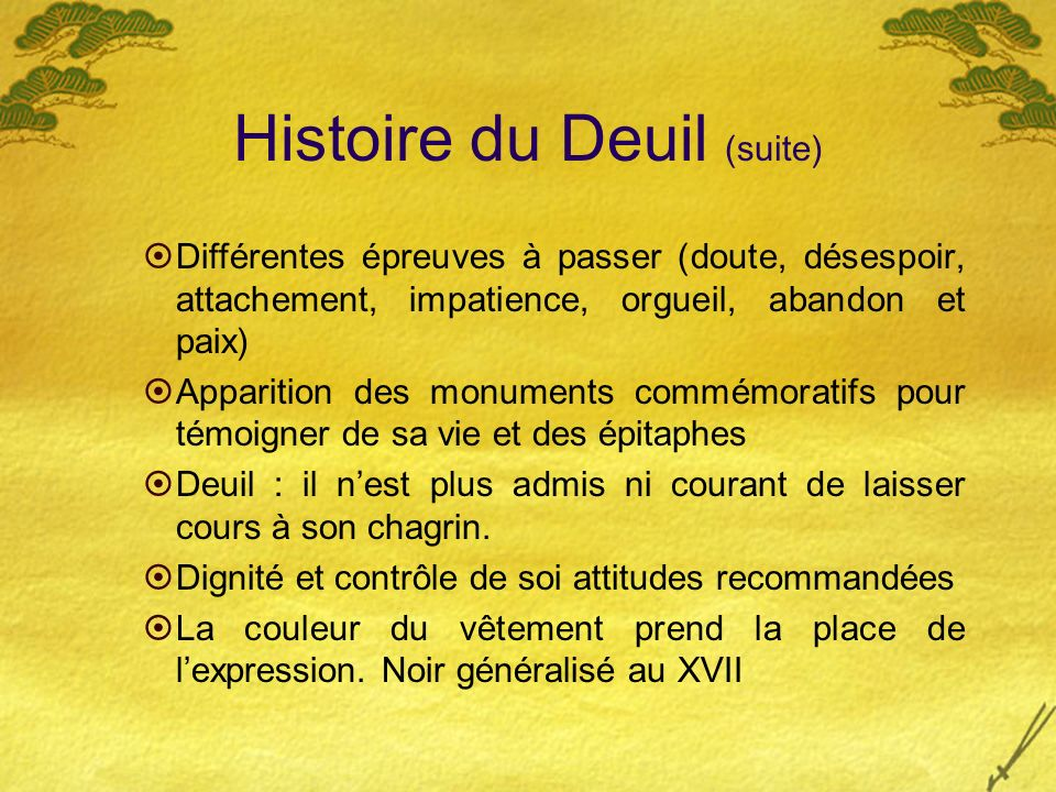 Histoire du Deuil (suite) Différentes épreuves à passer (doute, désespoir, attachement, impatience, orgueil, abandon et paix) Apparition des monuments