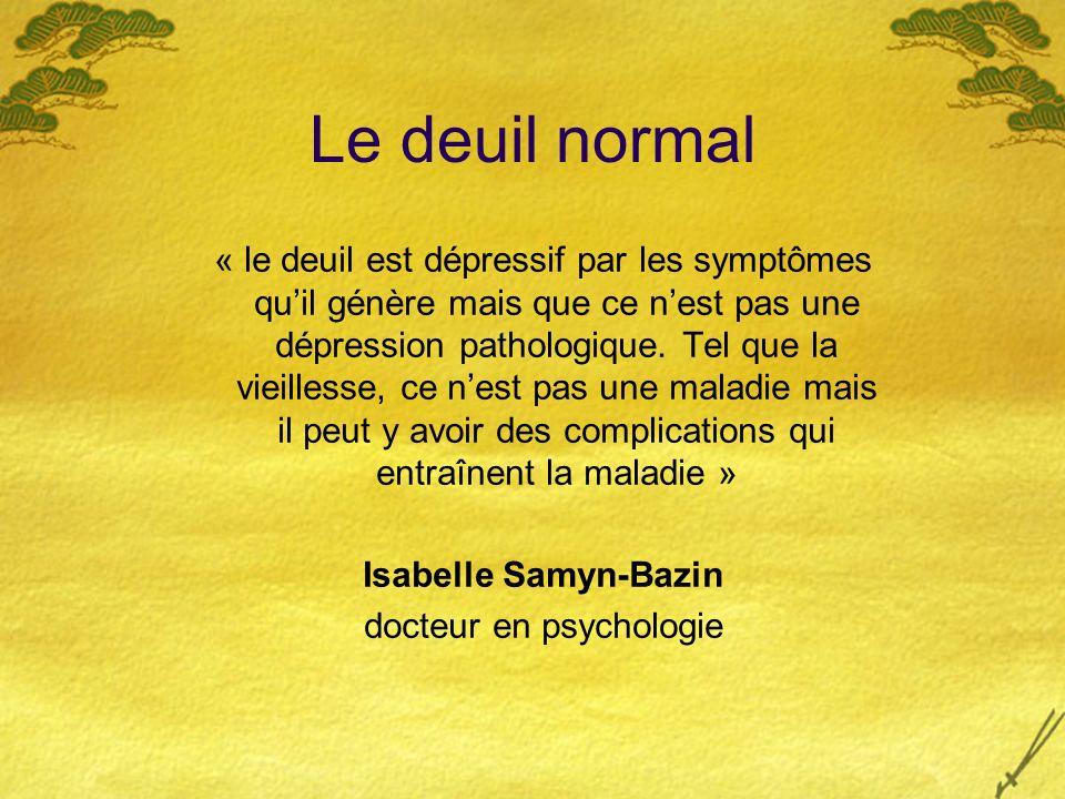 Le deuil normal « le deuil est dépressif par les symptômes quil génère mais que ce nest pas une dépression pathologique. Tel que la vieillesse, ce nes