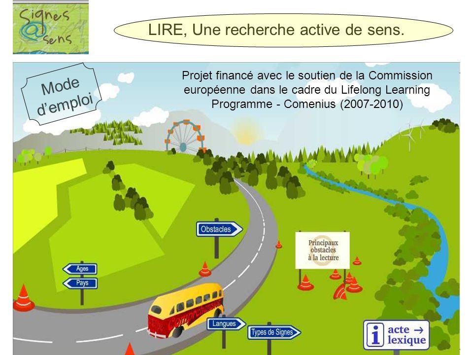 Projet financé avec le soutien de la Commission européenne dans le cadre du Lifelong Learning Programme - Comenius (2007-2010) LIRE, Une recherche active de sens.