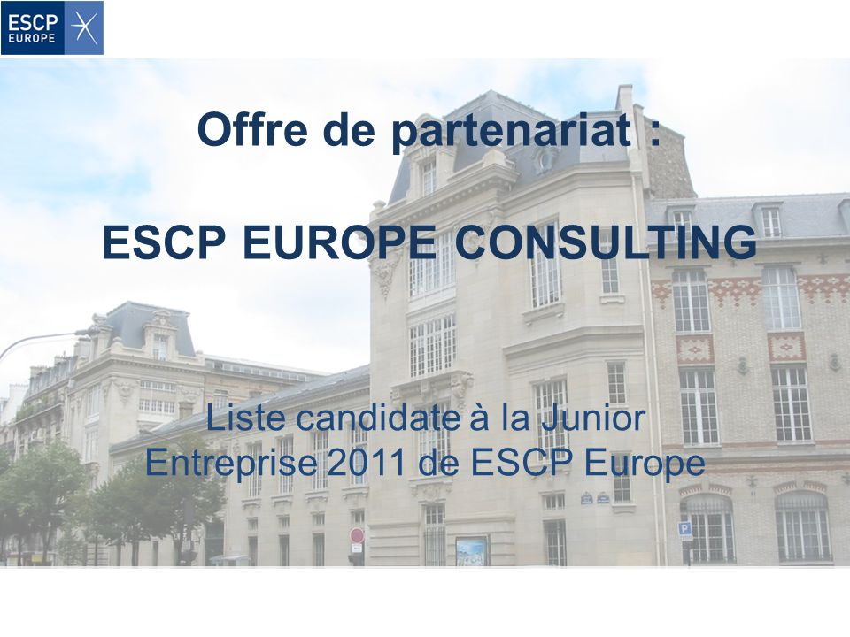 Offre de partenariat : ESCP EUROPE CONSULTING Liste candidate à la Junior Entreprise 2011 de ESCP Europe
