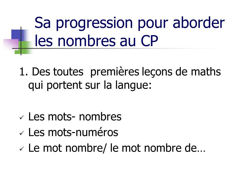 Sa progression pour aborder les nombres au CP 1. Des toutes premières leçons de maths qui portent sur la langue: Les mots- nombres Les mots-numéros Le