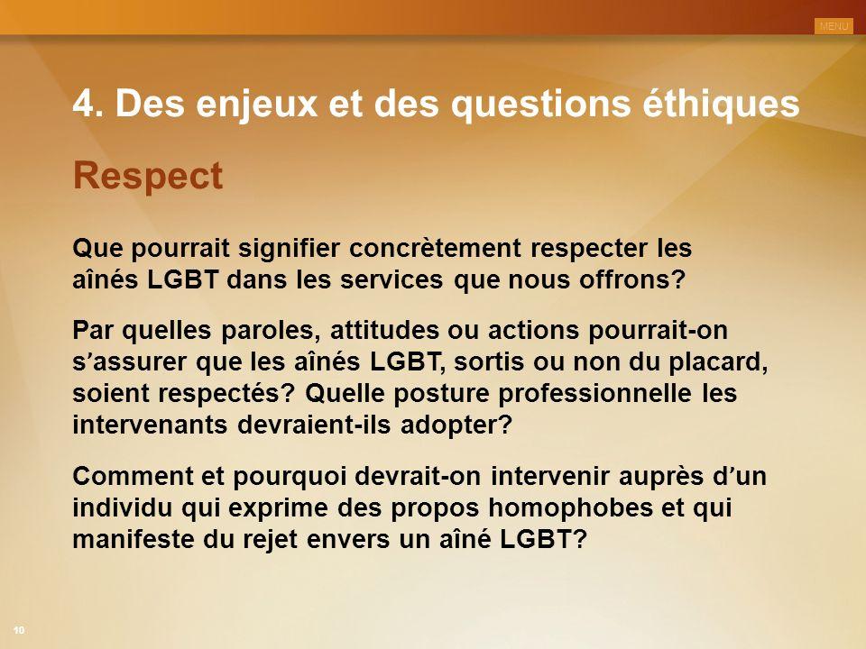 4. Des enjeux et des questions éthiques Que pourrait signifier concrètement respecter les aînés LGBT dans les services que nous offrons? Par quelles p